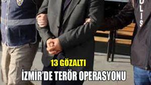 13 GÖZALTI: İZMİR'DE TERÖR OPERASYONU