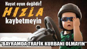"""""""BAYRAMDA TRAFİK KURBANI OLMAYIN"""""""
