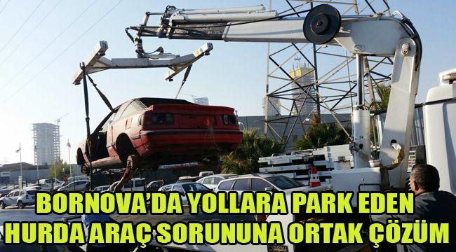 BORNOVA'DA YOLLARA PARK EDEN HURDA ARAÇ SORUNUNA ORTAK ÇÖZÜM