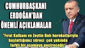 Cumhurbaşkanı Erdoğan:''Fırat Kalkanı ve Zeytin Dalı harekatlarıyla başlattığımız süreci inşallah çok yakında farklı bir aşamaya geçireceğiz'