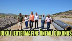 DİKİLİ JEOTERMAL'İNE ÖNEMLİ DOKUNUŞ