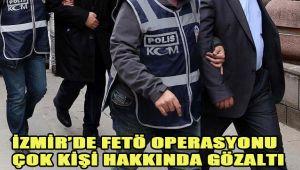 İZMİR'DE FETÖ OPERASYONU: ÇOK KİŞİ HAKKINDA GÖZALTI