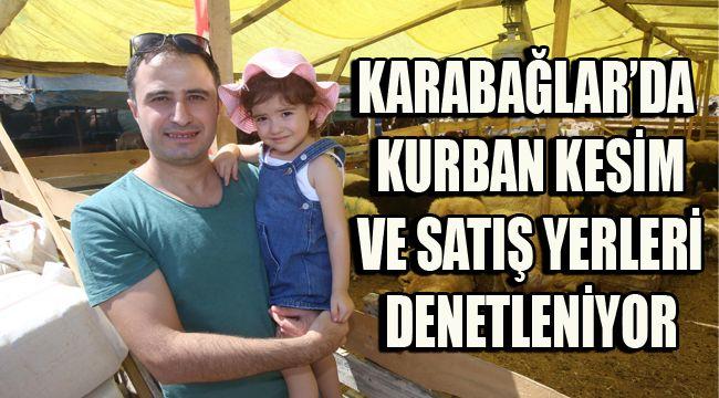 KARABAĞLAR'DA KURBAN KESİM VE SATIŞ YERLERİ DENETLENİYOR