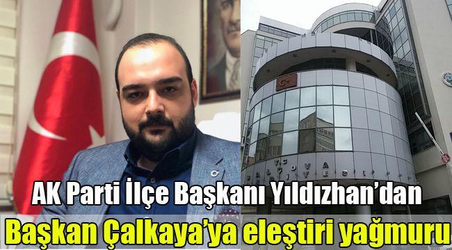 Ak Partili Yıldızhan'dan Çalkaya'ya eleştiri yağmuru