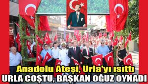 ANADOLU ATEŞİ, URLA'YI ISITTI - URLA COŞTU, BAŞKAN OĞUZ OYNADI