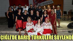 ÇİĞLİ'DE BARIŞ TÜRKÜLERİ SÖYLENDİ