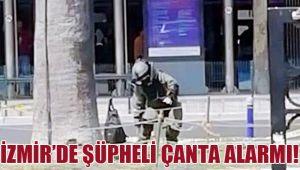 İZMİR'DE ŞÜPHELİ ÇANTA ALARMI!