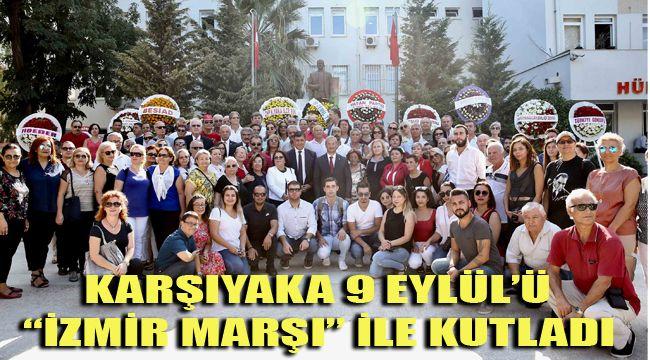 "KARŞIYAKA 9 EYLÜL'Ü ""İZMİR MARŞI"" İLE KUTLADI"