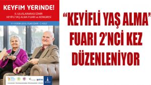 """KEYİFLİ YAŞ ALMA"""" FUARI 2'NCİ KEZ DÜZENLENİYOR"""